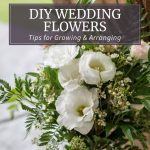 DIY Wedding Flowers - Tips for Growing and Arranging